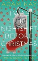 Twas The Nightshift Before Christmas: Festive hospital diaries from the author of million-copy hit This is Going   to Hurt