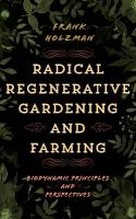 Radical Regenerative Gardening and Farming: Biodynamic Principles and Perspectives