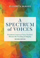 Spectrum of Voices: Prominent American Voice Teachers Discuss the Teaching of Singing Second Edition