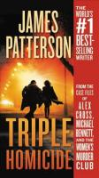 Triple Homicide: From the Case Files of Alex Cross, Michael Bennett, and the Women's Murder   Club