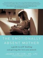 Emotionally Absent Mother: How to Recognize and Heal the Invisible Effects of Childhood Emotional   Neglect, Second Edition Unabridged edition