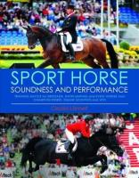 Sport Horse Soundness and Performance: Training Advice for Dressage, Showjumping and Event Horses from Champion   Riders, Equine Scientists and Vets