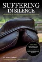 Suffering in Silence: Exploring the Painful Truth: The Saddle-Fit Link to Physical and   Psychological Trauma in Horses Revised ed.
