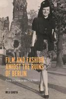 Film and Fashion amidst the Ruins of Berlin: From Nazism to the Cold War