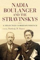 Nadia Boulanger and the Stravinskys: A Selected Correspondence