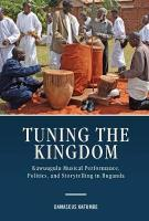 Tuning the Kingdom: Kawuugulu Musical Performance, Politics, and Storytelling in Buganda