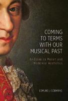 Coming to Terms with Our Musical Past: An Essay on Mozart and Modernist Aesthetics