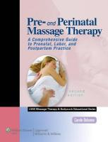 Pre- and Perinatal Massage Therapy: A Comprehensive Guide to Prenatal, Labor, and Postpartum Practice 2nd edition