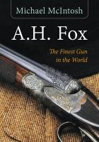 A.H. Fox: The Finest Gun in the World