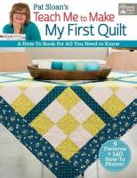 Pat Sloan's Teach Me to Make My First Quilt: A How-To Book for All You Need to Know
