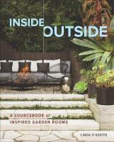 Inside Outside: A Sourcebook of Inspired Garden Rooms: A Sourcebook of Inspired Garden Rooms