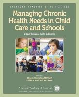 Managing Chronic Health Needs in Child Care and Schools: A Quick Reference Guide 2nd Revised edition