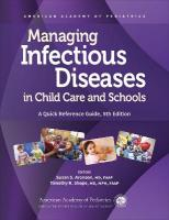 Managing Infectious Diseases in Child Care and Schools: A Quick Reference Guide 5th Revised edition