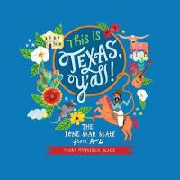 This is Texas, Y'All!: The Lone Star State from A to Z