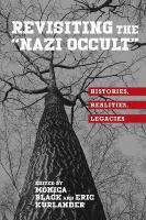 Revisiting the Nazi Occult: Histories, Realities, Legacies