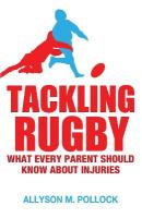Tackling Rugby: What Every Parent Should Know: What Every Parent Should Know