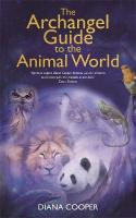 Archangel Guide to the Animal World: The Spiritual Missions of Animals, Birds, Fish, Insects, Reptiles and Trees