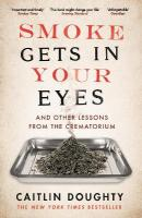 Smoke Gets in Your Eyes: And Other Lessons from the Crematorium Main