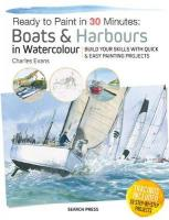 Ready to Paint in 30 Minutes: Boats & Harbours in Watercolour: Build Your Skills with Quick & Easy Painting Projects