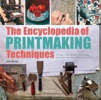 Encyclopedia of Printmaking Techniques: A Unique Visual Directory of Printmaking Techniques, with Guidance on How to   Use Them