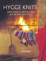 Hygge Knits: Nordic and Fair Isle Sweaters, Scarves, Hats, and More to Keep You Cozy