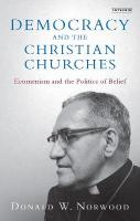 Democracy and the Christian Churches: Ecumenism and the Politics of Belief