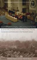 International Organizations and Environmental Protection: Conservation and Globalization in the Twentieth Century