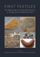 First Textiles: The Beginnings of Textile Manufacture in Europe and the Mediterranean