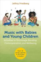 Music with Babies and Young Children: Activities to Encourage Bonding, Communication and Wellbeing