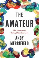 Amateur: The Pleasures of Doing What You Love