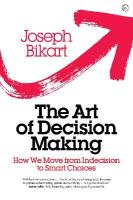 Art of Decision Making: How we Move from Indecision to Smart Choices 0th New edition