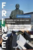 Remains of the Soviet Past in Estonia: An Anthropology of Forgetting, Repair and Urban Traces