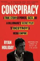 Conspiracy: A True Story of Power, Sex, and a Billionaire's Secret Plot to Destroy a   Media Empire Main