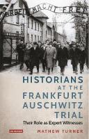 Historians at the Frankfurt Auschwitz Trial: Their Role as Expert Witnesses
