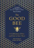 Good Bee: A Celebration of Bees - And How to Save Them