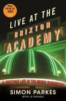 Live At the Brixton Academy: A riotous life in the music business Main