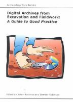 Digital Archives from Excavation and Fieldwork: A Guide to Good Practice 2nd ed.
