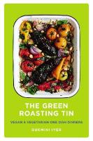 Green Roasting Tin: Vegan and Vegetarian One Dish Dinners