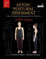 Aston (R) Postural Assessment: A new paradigm for observing and evaluating body patterns 2nd edition