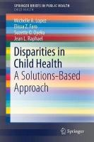 Disparities in Child Health: A Solutions-Based Approach 1st ed. 2018