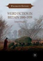 Weird Fiction in Britain 1880-1939 Softcover reprint of the original 1st ed. 2018