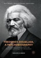 Frederick Douglass, a Psychobiography: Rethinking Subjectivity in the Western Experiment of Democracy Softcover reprint of the original 1st ed. 2018