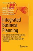 Integrated Business Planning: How to Integrate Planning Processes, Organizational Structures and   Capabilities, and Leverage SAP IBP Technology Softcover reprint of the original 1st ed. 2018