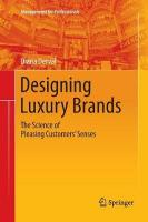 Designing Luxury Brands: The Science of Pleasing Customers' Senses Softcover reprint of the original 1st ed. 2018