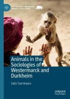 Animals in the Sociologies of Westermarck and Durkheim 1st ed. 2019