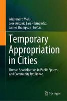 Temporary Appropriation in Cities: Human Spatialisation in Public Spaces and Community Resilience 1st ed. 2020