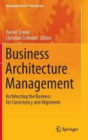 Business Architecture Management: Architecting the Business for Consistency and Alignment 2015 ed.