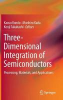 Three-Dimensional Integration of Semiconductors: Processing, Materials, and Applications 2015 1st ed. 2015