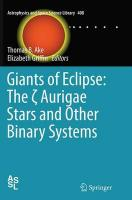 Giants of Eclipse: The ζ Aurigae Stars and Other Binary Systems Softcover reprint of the original 1st ed. 2015