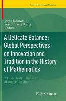Delicate Balance: Global Perspectives on Innovation and Tradition in the   History of Mathematics: A Festschrift in Honor of Joseph W. Dauben Softcover reprint of the original 1st ed. 2015